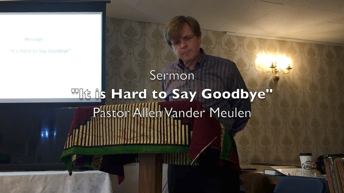 Sermon: It is Hard to Say Goodbye
